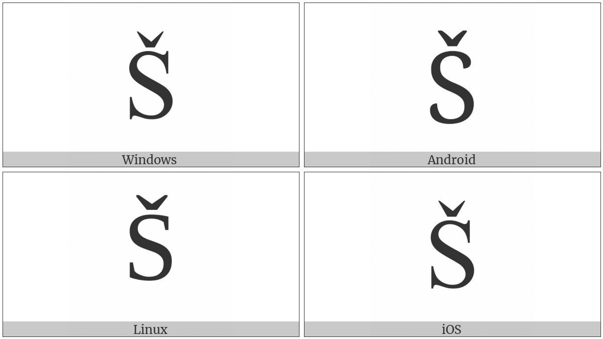 Latin Capital Letter S With Caron on various operating systems