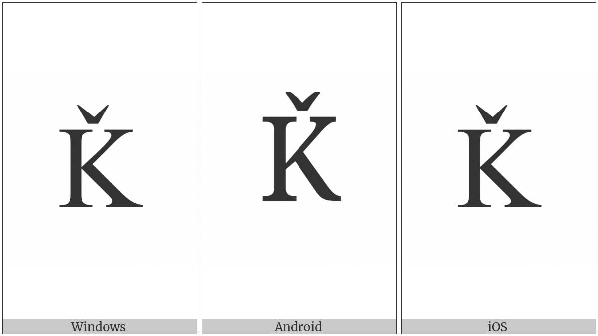 Latin Capital Letter K With Caron on various operating systems