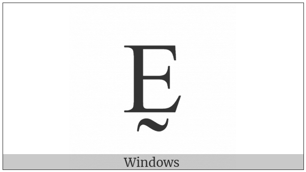 Latin Capital Letter E With Tilde Below on various operating systems