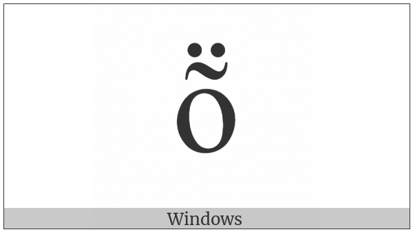 Latin Small Letter O With Tilde And Diaeresis on various operating systems